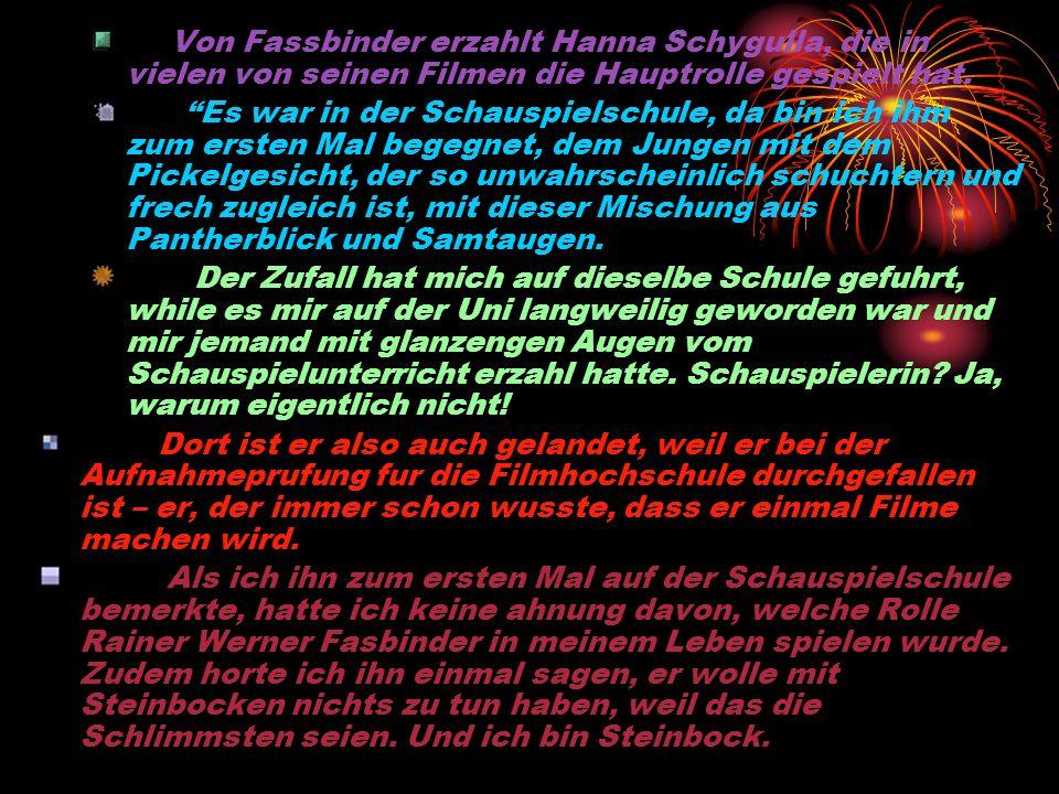 Von Fassbinder erzahlt Hanna Schygulla, die in vielen von seinen Filmen die Hauptrolle gespielt hat.