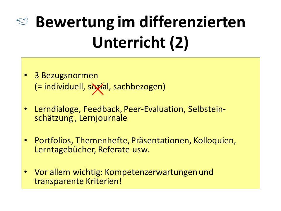 Bewertung im differenzierten Unterricht (2) 3 Bezugsnormen (= individuell, sozial, sachbezogen) Lerndialoge, Feedback, Peer-Evaluation, Selbstein- sch