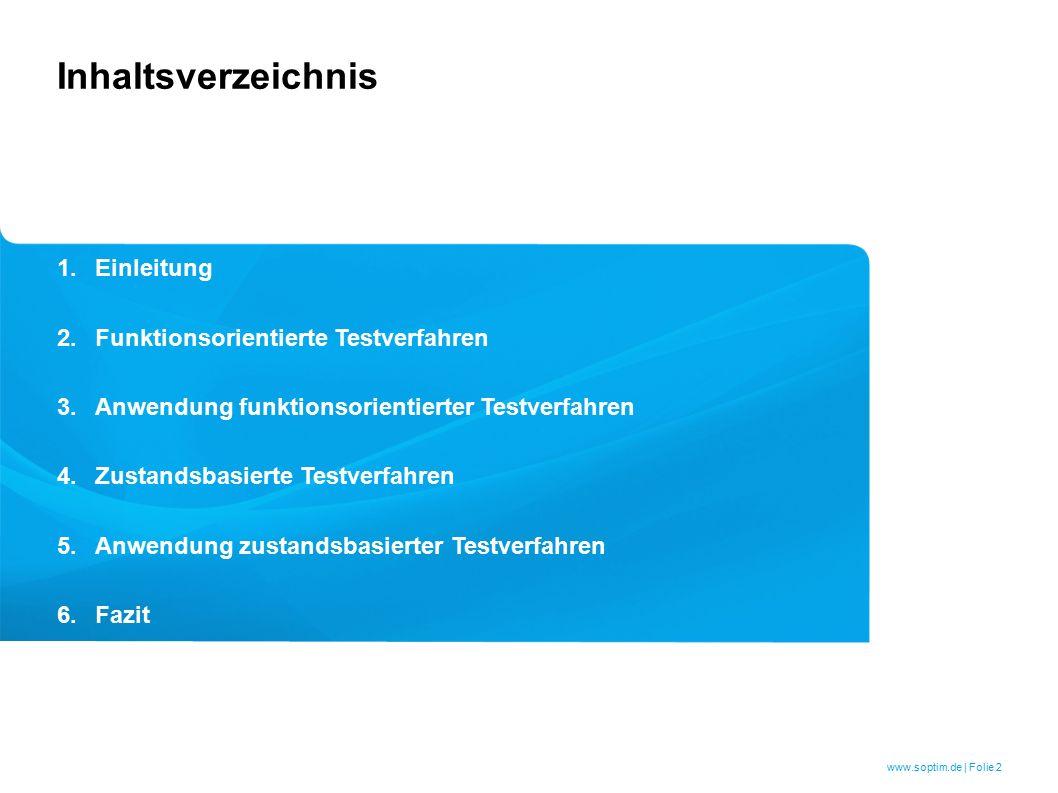 www.soptim.de | Folie 2 1.Einleitung 2.Funktionsorientierte Testverfahren 3.Anwendung funktionsorientierter Testverfahren 4.Zustandsbasierte Testverfahren 5.Anwendung zustandsbasierter Testverfahren 6.Fazit Inhaltsverzeichnis