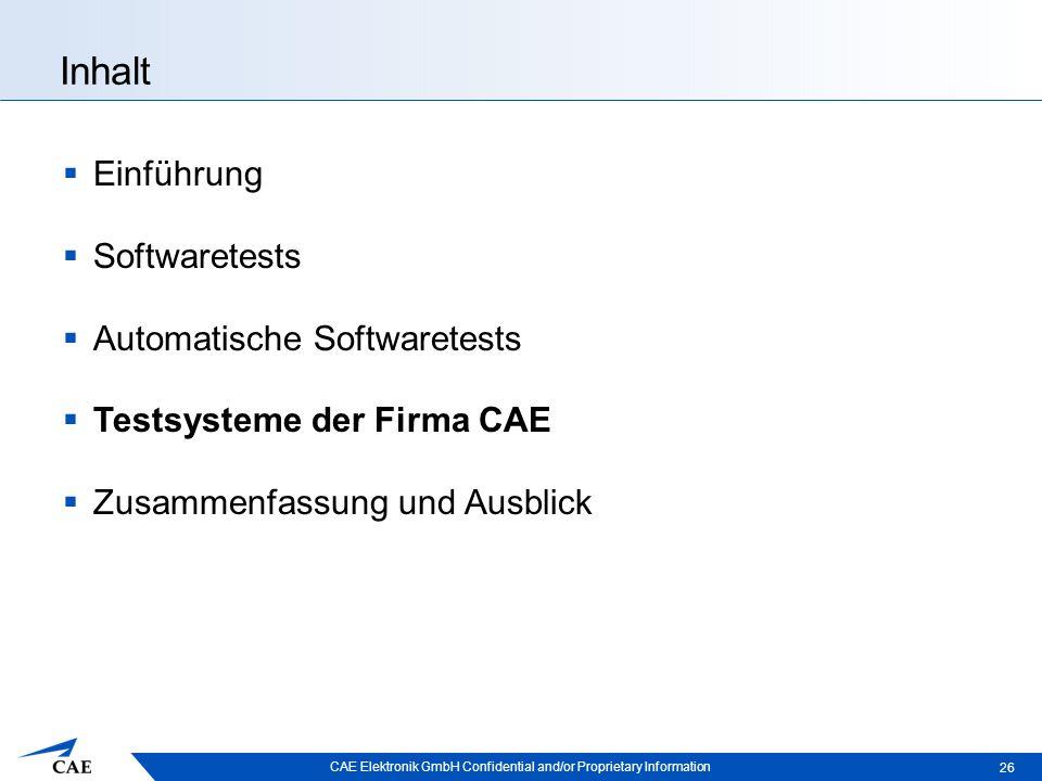 CAE Elektronik GmbH Confidential and/or Proprietary Information Inhalt  Einführung  Softwaretests  Automatische Softwaretests  Testsysteme der Firma CAE  Zusammenfassung und Ausblick 26