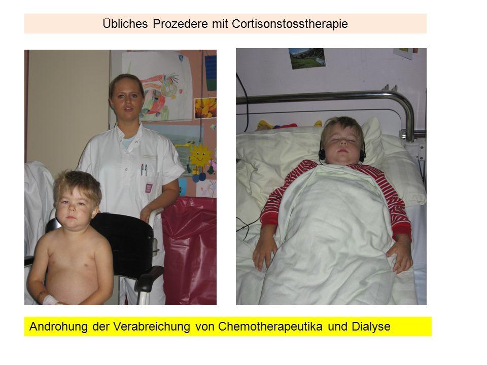 Übliches Prozedere mit Cortisonstosstherapie Androhung der Verabreichung von Chemotherapeutika und Dialyse