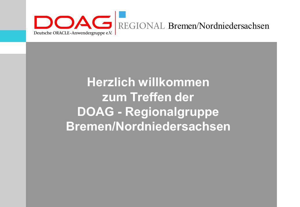 Bremen/Nordniedersachsen Herzlich willkommen zum Treffen der DOAG - Regionalgruppe Bremen/Nordniedersachsen