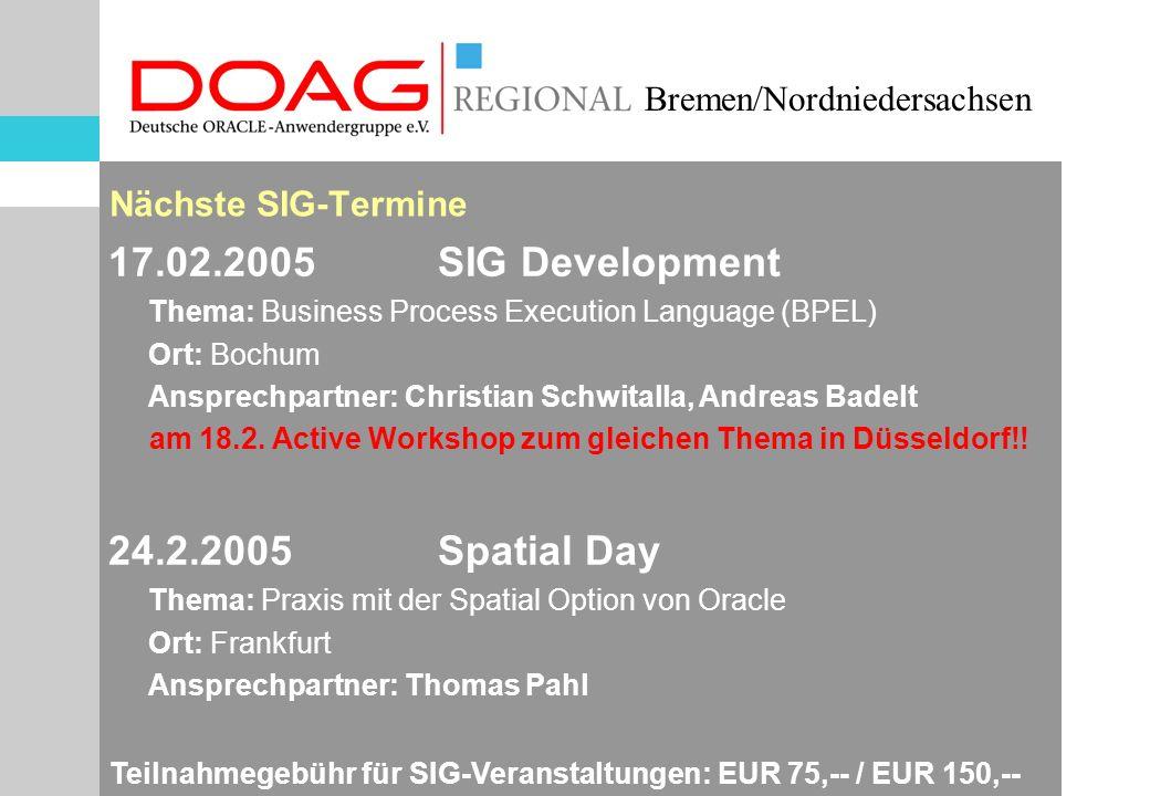 Bremen/Nordniedersachsen Nächste SIG-Termine 17.02.2005 SIG Development Thema: Business Process Execution Language (BPEL) Ort: Bochum Ansprechpartner: Christian Schwitalla, Andreas Badelt am 18.2.