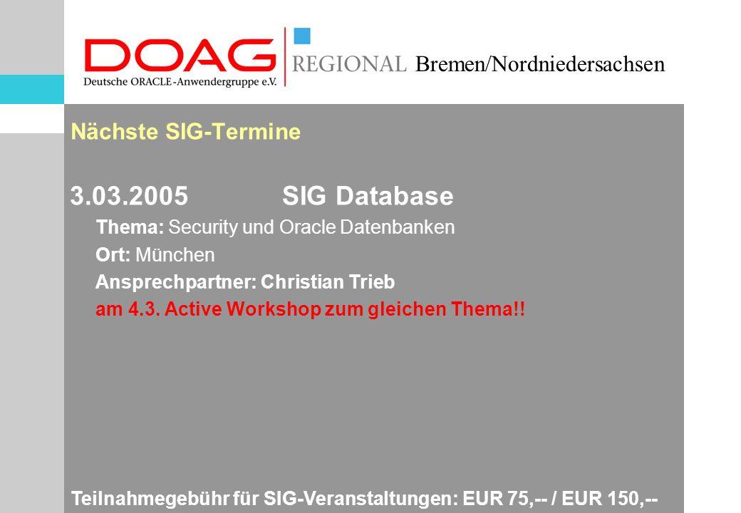 Bremen/Nordniedersachsen 3.03.2005 SIG Database Thema: Security und Oracle Datenbanken Ort: München Ansprechpartner: Christian Trieb am 4.3.