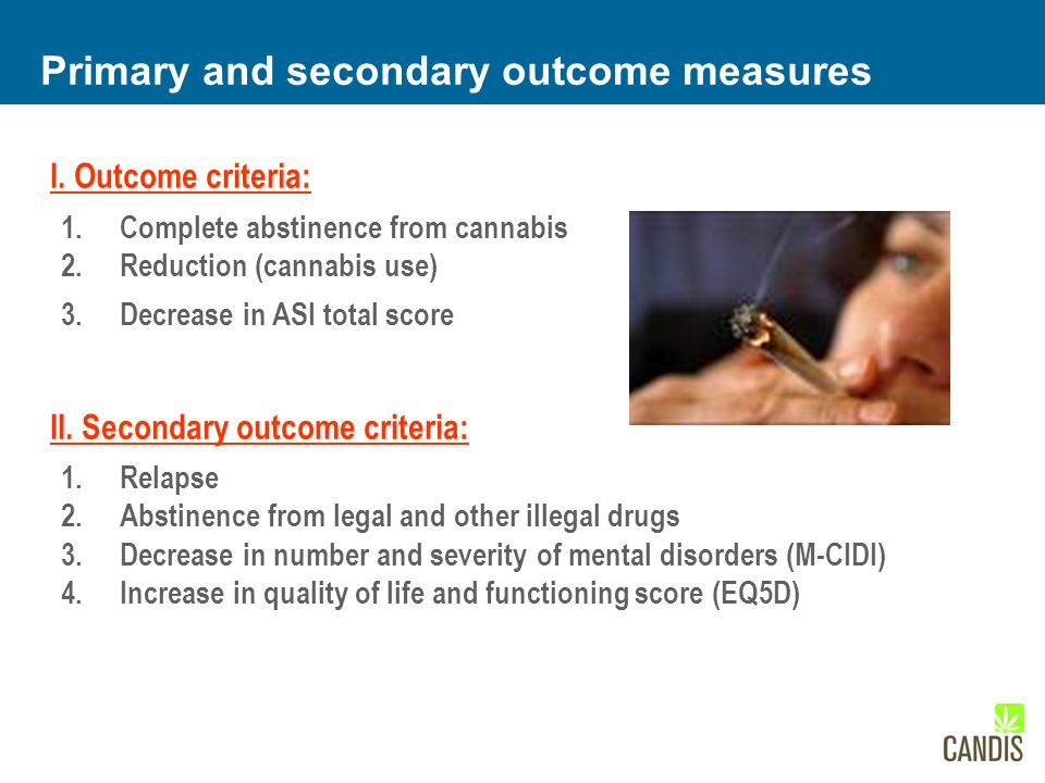 I. Outcome criteria: 1.Complete abstinence from cannabis 2.Reduction (cannabis use) 3.