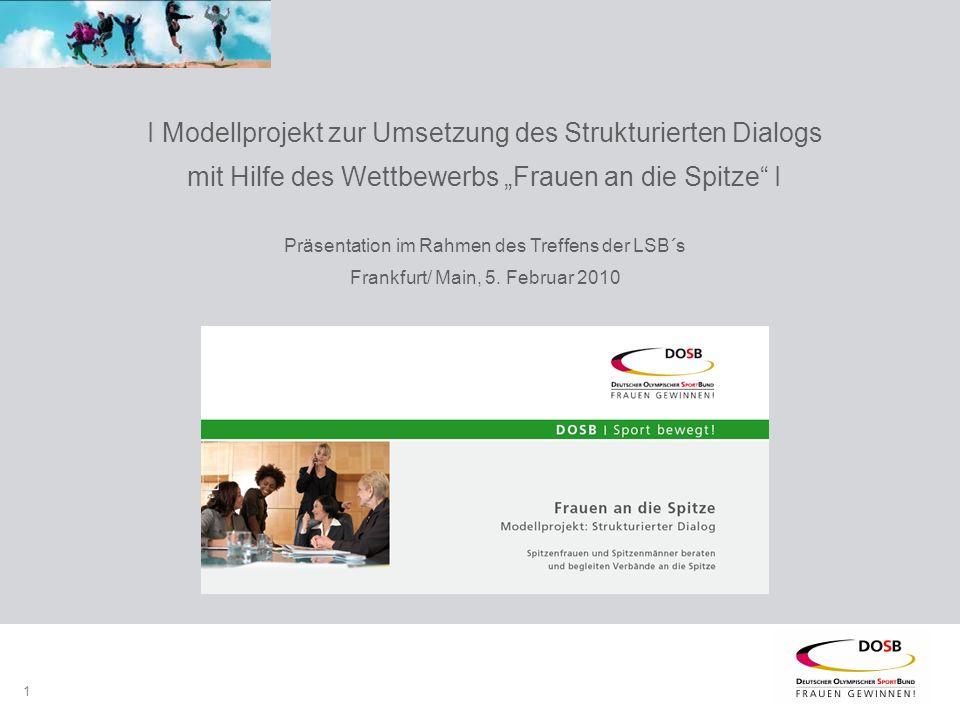 """1 I Modellprojekt zur Umsetzung des Strukturierten Dialogs mit Hilfe des Wettbewerbs """"Frauen an die Spitze I Präsentation im Rahmen des Treffens der LSB´s Frankfurt/ Main, 5."""