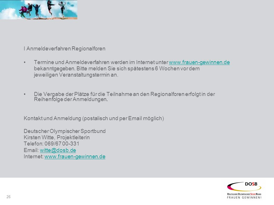 26 I Anmeldeverfahren Regionalforen Termine und Anmeldeverfahren werden im Internet unter www.frauen-gewinnen.dewww.frauen-gewinnen.de bekanntgegeben.