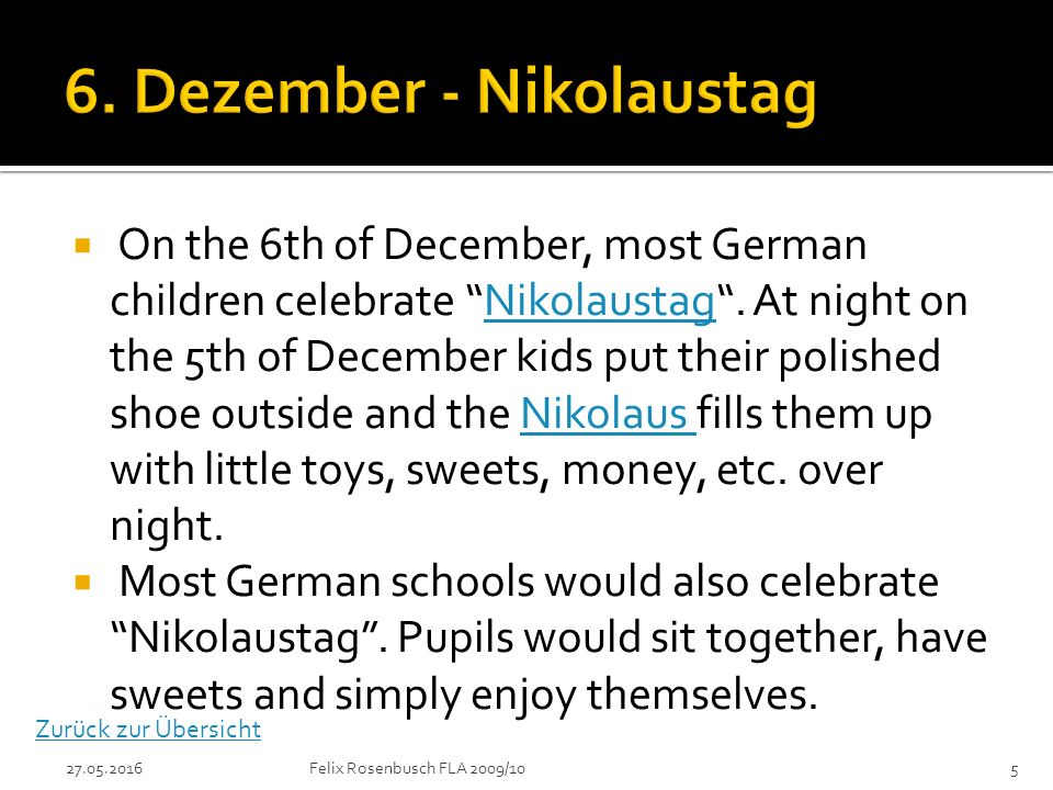  On the 6th of December, most German children celebrate Nikolaustag .