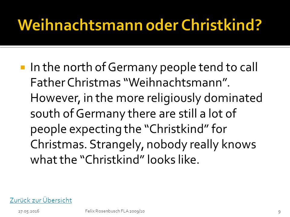  In the north of Germany people tend to call Father Christmas Weihnachtsmann .