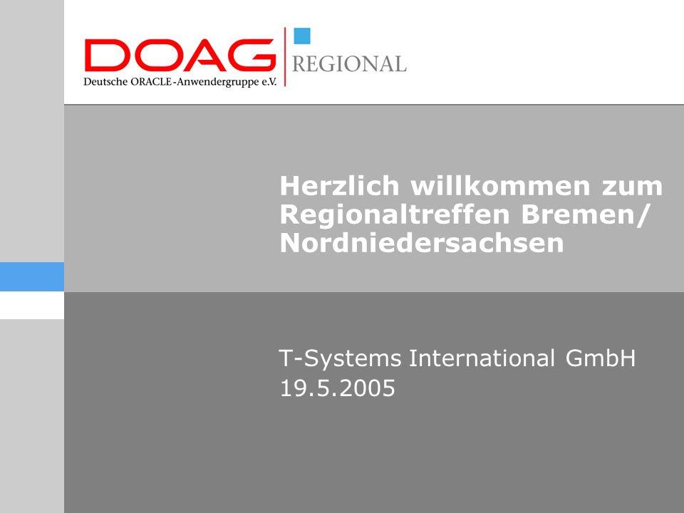 Herzlich willkommen zum Regionaltreffen Bremen/ Nordniedersachsen T-Systems International GmbH 19.5.2005