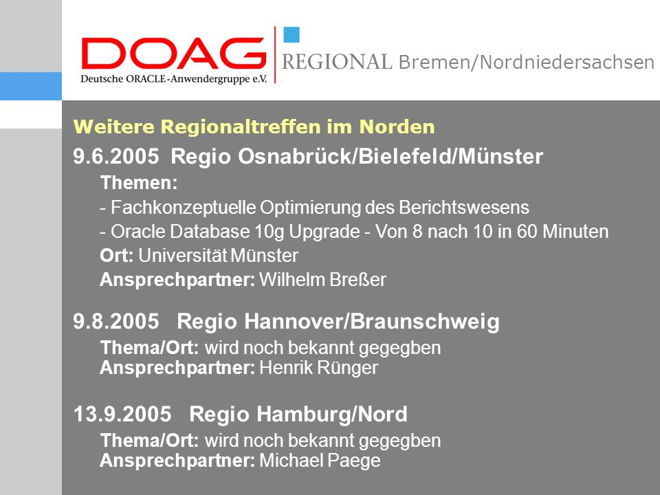 Bremen/Nordniedersachsen Nächste SIG-Termine I 15.06.2005 SIG E-Business Suite Thema: Große Akquisitionen und Neue Technologien: Die Oracle E-Business Suite auf dem Vormarsch.