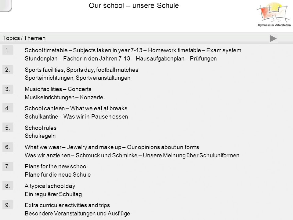 School timetable – Subjects taken in year 7-13 – Homework timetable – Exam system Stundenplan – Fächer in den Jahren 7-13 – Hausaufgabenplan – Prüfungen Our school – unsere Schule Here you can see an example for a typical 11th class timetable with 34 lessons a week.