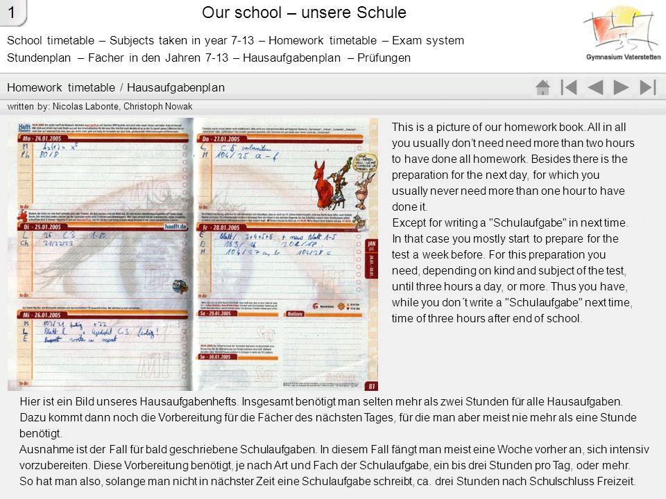 School timetable – Subjects taken in year 7-13 – Homework timetable – Exam system Stundenplan – Fächer in den Jahren 7-13 – Hausaufgabenplan – Prüfung