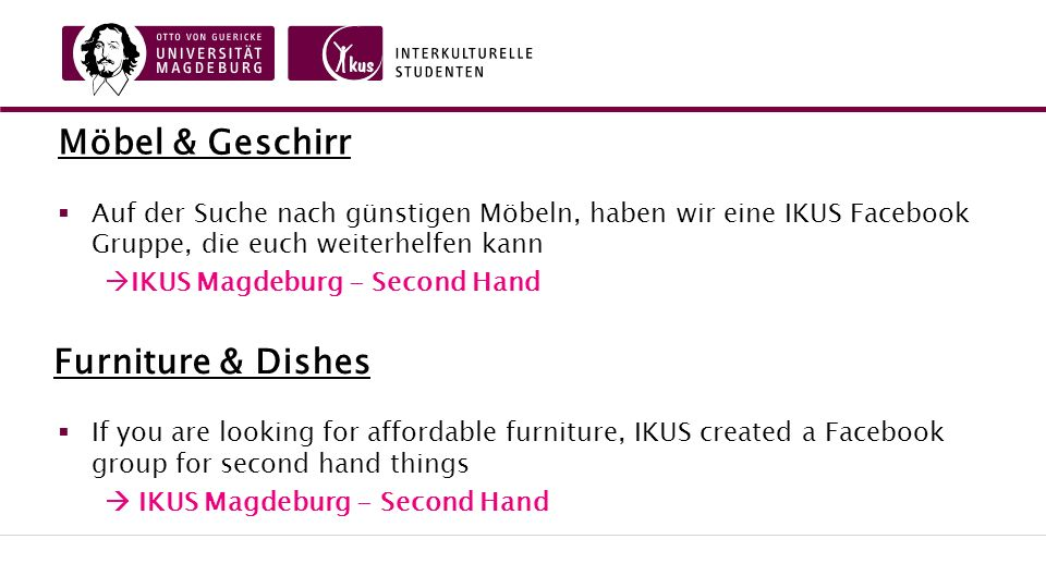Möbel & Geschirr  Auf der Suche nach günstigen Möbeln, haben wir eine IKUS Facebook Gruppe, die euch weiterhelfen kann  IKUS Magdeburg - Second Hand  If you are looking for affordable furniture, IKUS created a Facebook group for second hand things  IKUS Magdeburg - Second Hand Furniture & Dishes