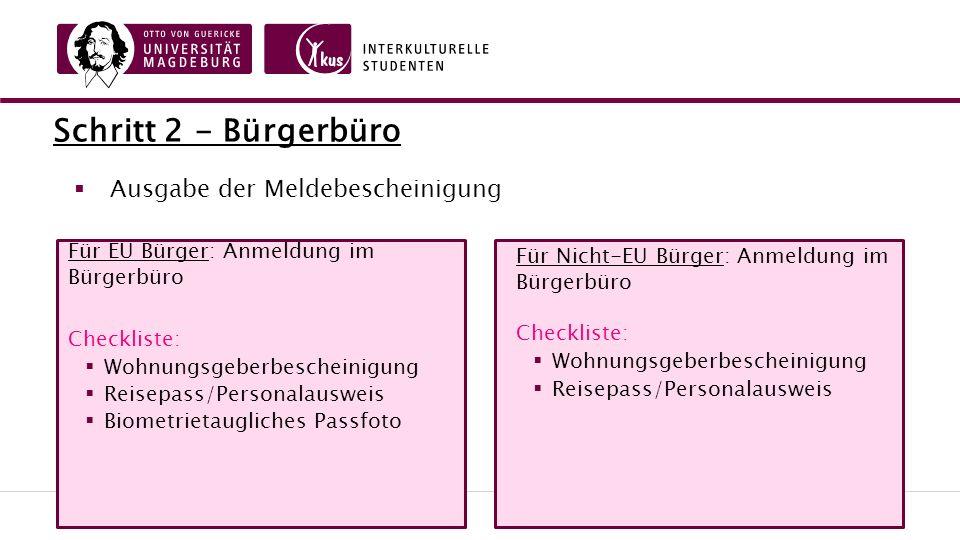 Schritt 2 - Bürgerbüro Für EU Bürger: Anmeldung im Bürgerbüro Checkliste:  Wohnungsgeberbescheinigung  Reisepass/Personalausweis  Biometrietaugliches Passfoto Für Nicht-EU Bürger: Anmeldung im Bürgerbüro Checkliste:  Wohnungsgeberbescheinigung  Reisepass/Personalausweis  Ausgabe der Meldebescheinigung