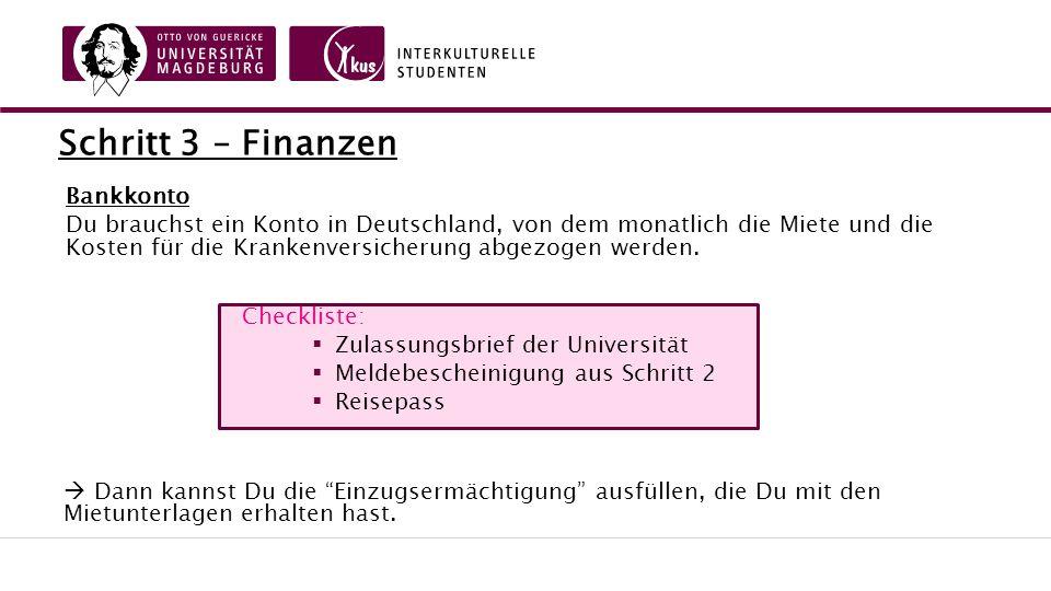 Schritt 3 – Finanzen Bankkonto Du brauchst ein Konto in Deutschland, von dem monatlich die Miete und die Kosten für die Krankenversicherung abgezogen werden.