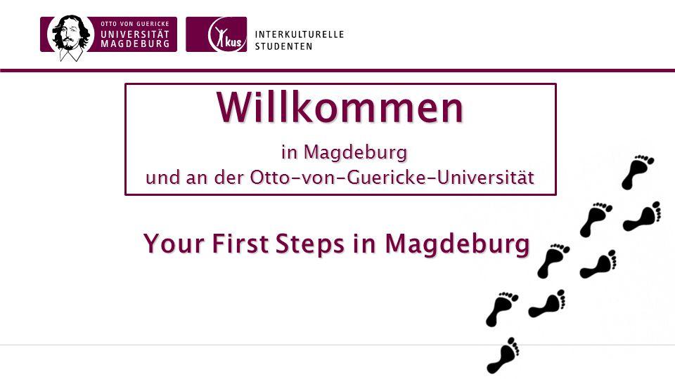 Willkommen in Magdeburg und an der Otto-von-Guericke-Universität Your First Steps in Magdeburg
