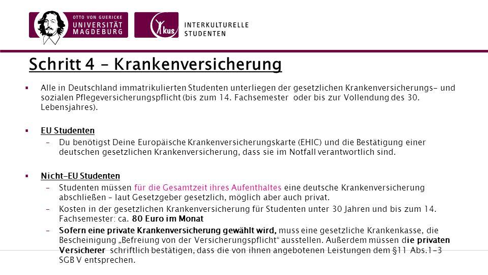 Schritt 4 – Krankenversicherung  Alle in Deutschland immatrikulierten Studenten unterliegen der gesetzlichen Krankenversicherungs- und sozialen Pflegeversicherungspflicht (bis zum 14.