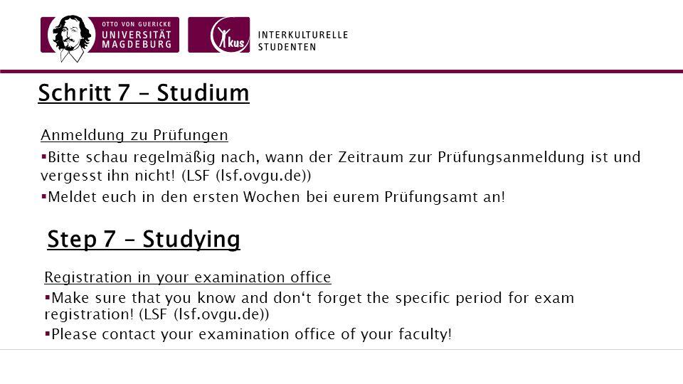 Schritt 7 – Studium Anmeldung zu Prüfungen  Bitte schau regelmäßig nach, wann der Zeitraum zur Prüfungsanmeldung ist und vergesst ihn nicht.
