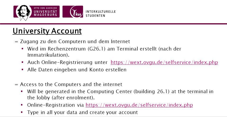 University Account = Zugang zu den Computern und dem Internet  Wird im Rechenzentrum (G26.1) am Terminal erstellt (nach der Immatrikulation).
