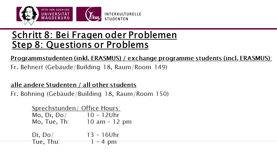 Schritt 8: Bei Fragen oder Problemen Step 8: Questions or Problems Programmstudenten (inkl.