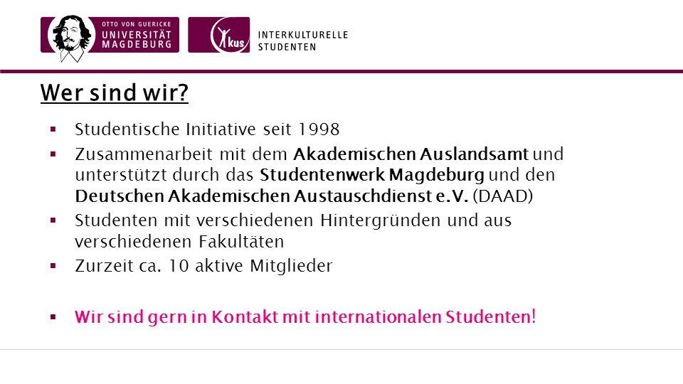  Studentische Initiative seit 1998  Zusammenarbeit mit dem Akademischen Auslandsamt und unterstützt durch das Studentenwerk Magdeburg und den Deutschen Akademischen Austauschdienst e.V.