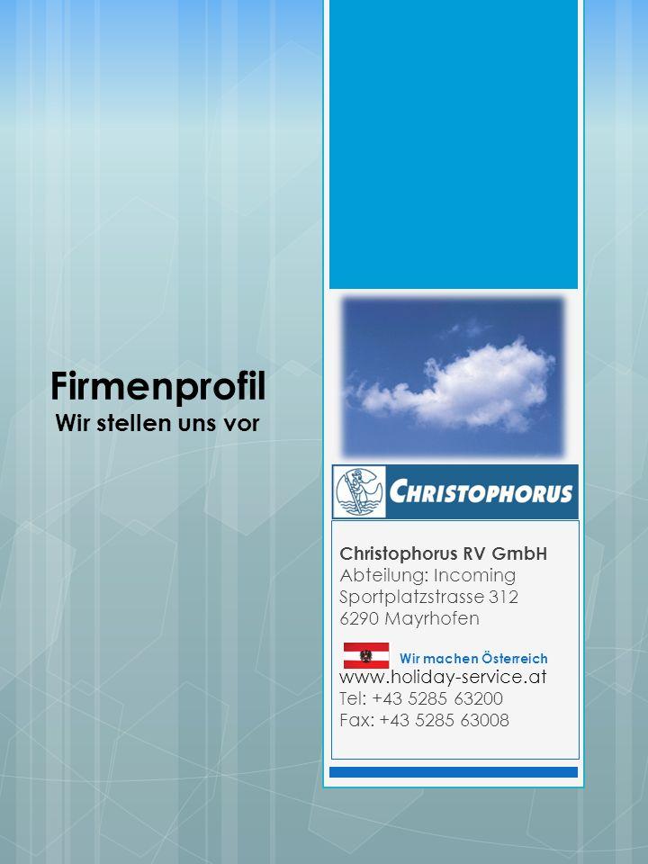 Christophorus RV GmbH Abteilung: Incoming Sportplatzstrasse 312 6290 Mayrhofen Wir machen Österreich www.holiday-service.at Tel: +43 5285 63200 Fax: +43 5285 63008 Firmenprofil Wir stellen uns vor