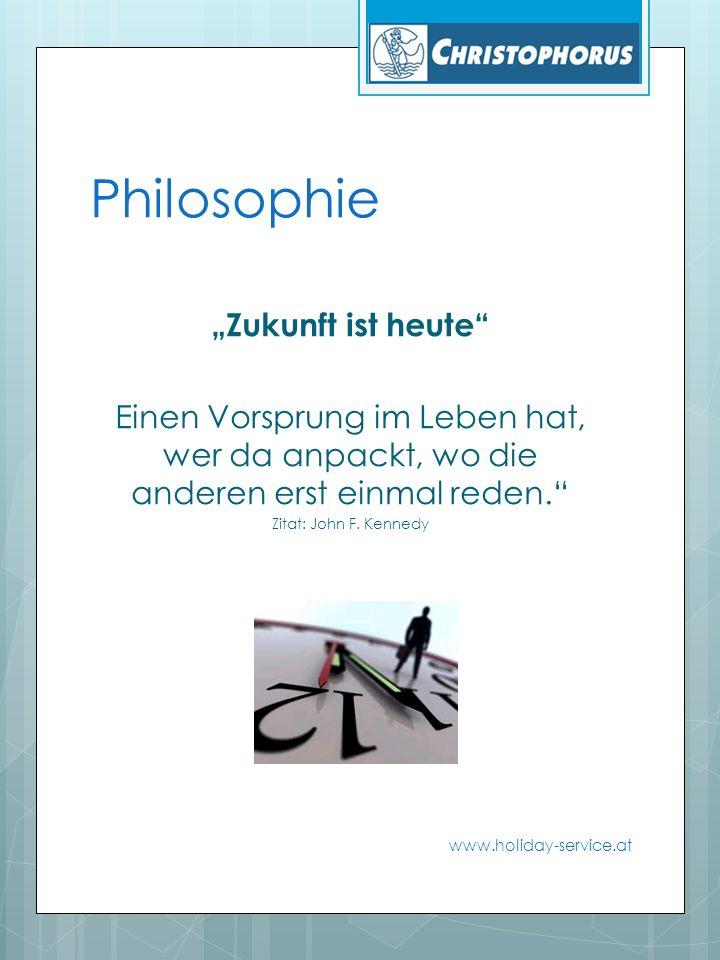 """Philosophie """"Zukunft ist heute Einen Vorsprung im Leben hat, wer da anpackt, wo die anderen erst einmal reden. Zitat: John F."""