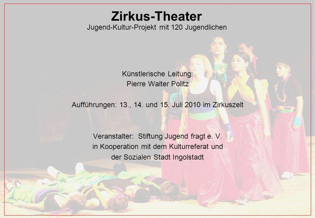 Zirkus-Theater Jugend-Kultur-Projekt mit 120 Jugendlichen Künstlerische Leitung: Pierre Walter Politz Aufführungen: 13., 14.