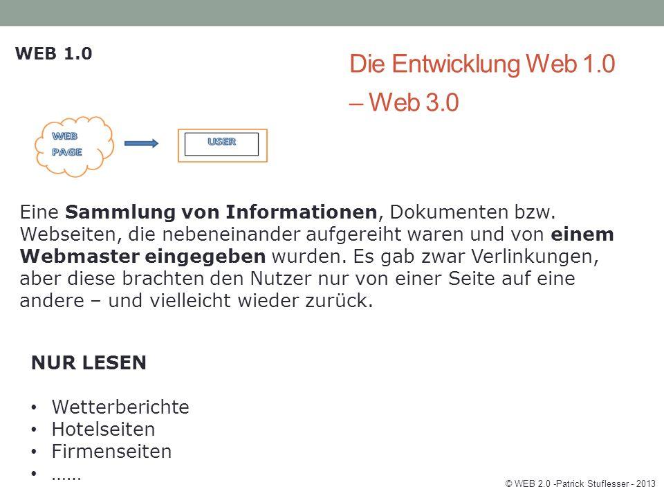 Die Entwicklung Web 1.0 – Web 3.0 WEB 1.0 Eine Sammlung von Informationen, Dokumenten bzw.