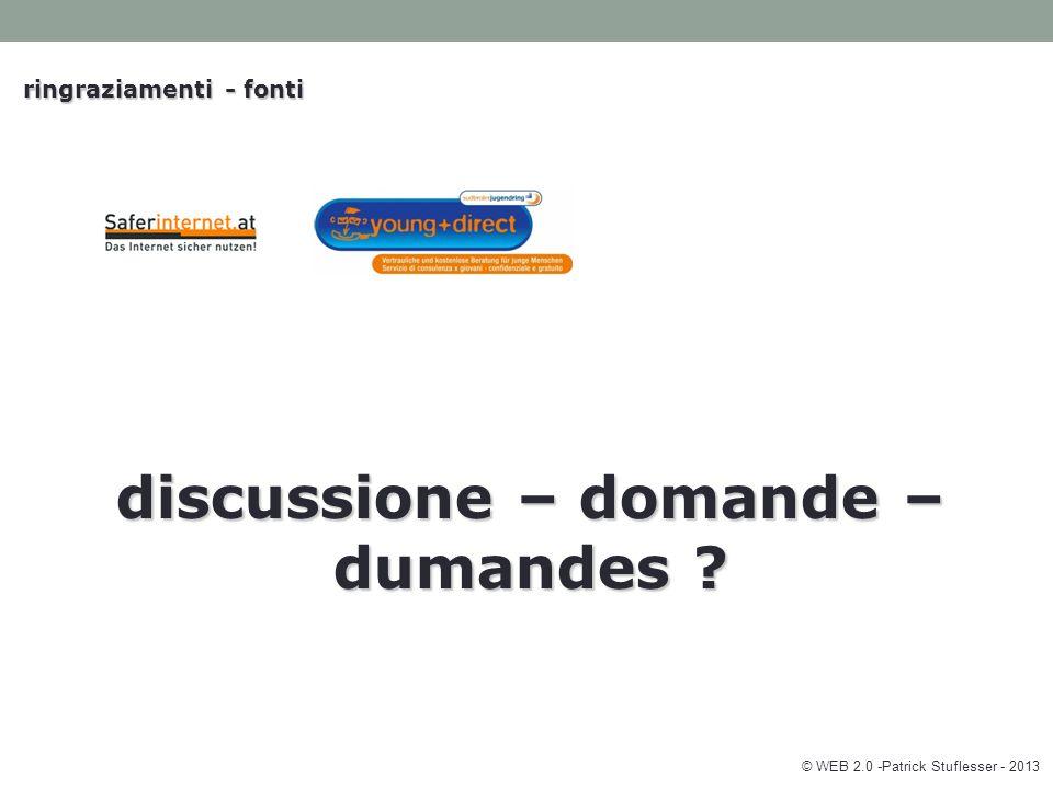 ringraziamenti - fonti discussione – domande – dumandes © WEB 2.0 -Patrick Stuflesser - 2013
