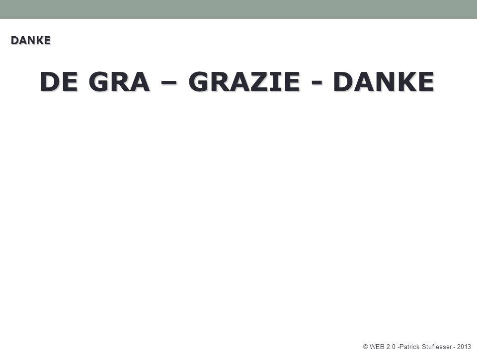 DANKE DE GRA – GRAZIE - DANKE © WEB 2.0 -Patrick Stuflesser - 2013