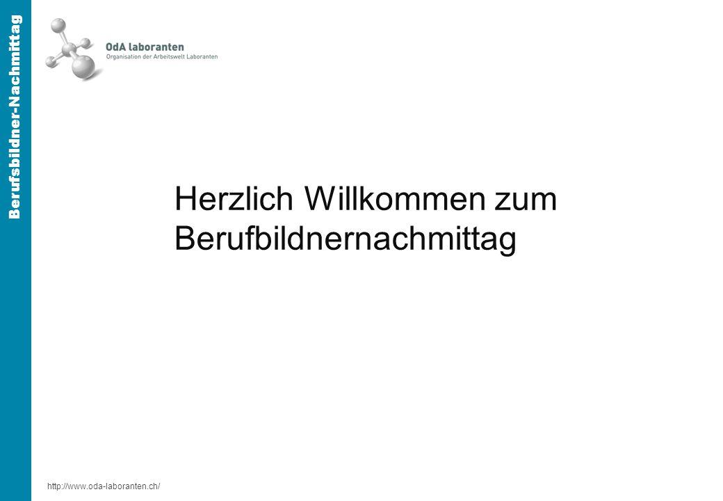 http://www.oda-laboranten.ch/ Berufsbildner-Nachmittag Herzlich Willkommen zum Berufbildnernachmittag