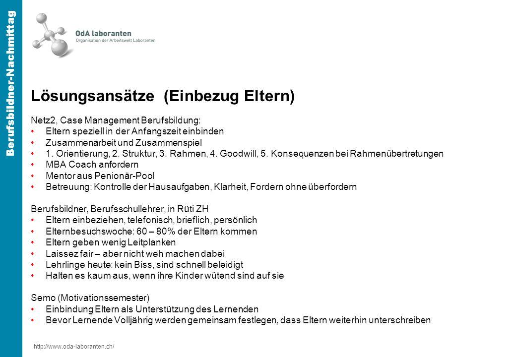 http://www.oda-laboranten.ch/ Berufsbildner-Nachmittag Lösungsansätze (Einbezug Eltern) Netz2, Case Management Berufsbildung: Eltern speziell in der Anfangszeit einbinden Zusammenarbeit und Zusammenspiel 1.