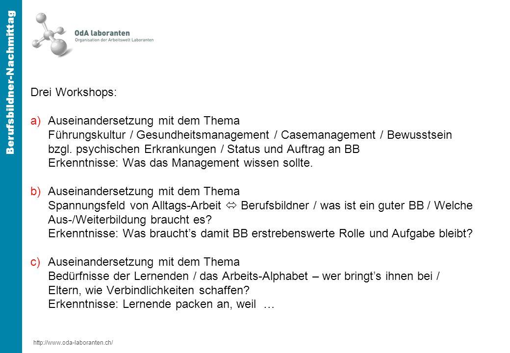 http://www.oda-laboranten.ch/ Berufsbildner-Nachmittag Drei Workshops: a) Auseinandersetzung mit dem Thema Führungskultur / Gesundheitsmanagement / Casemanagement / Bewusstsein bzgl.