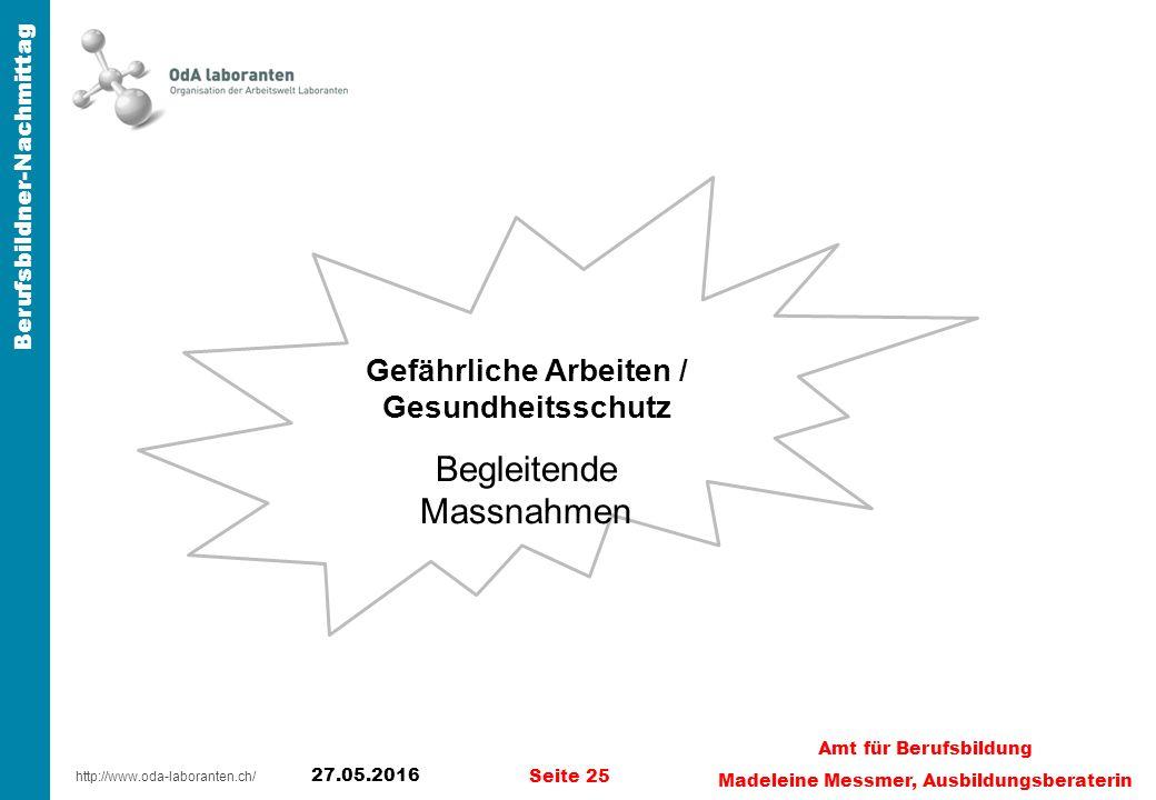 http://www.oda-laboranten.ch/ Berufsbildner-Nachmittag 27.05.2016 Seite 25 Amt für Berufsbildung Madeleine Messmer, Ausbildungsberaterin Gefährliche Arbeiten / Gesundheitsschutz Begleitende Massnahmen