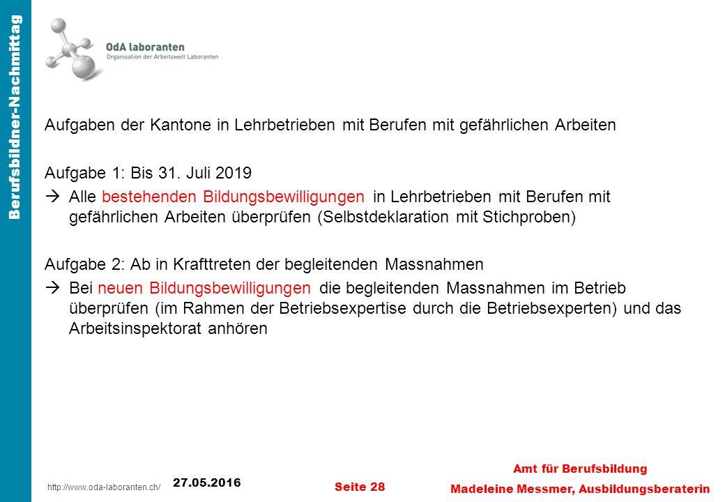 http://www.oda-laboranten.ch/ Berufsbildner-Nachmittag Aufgaben der Kantone in Lehrbetrieben mit Berufen mit gefährlichen Arbeiten Aufgabe 1: Bis 31.