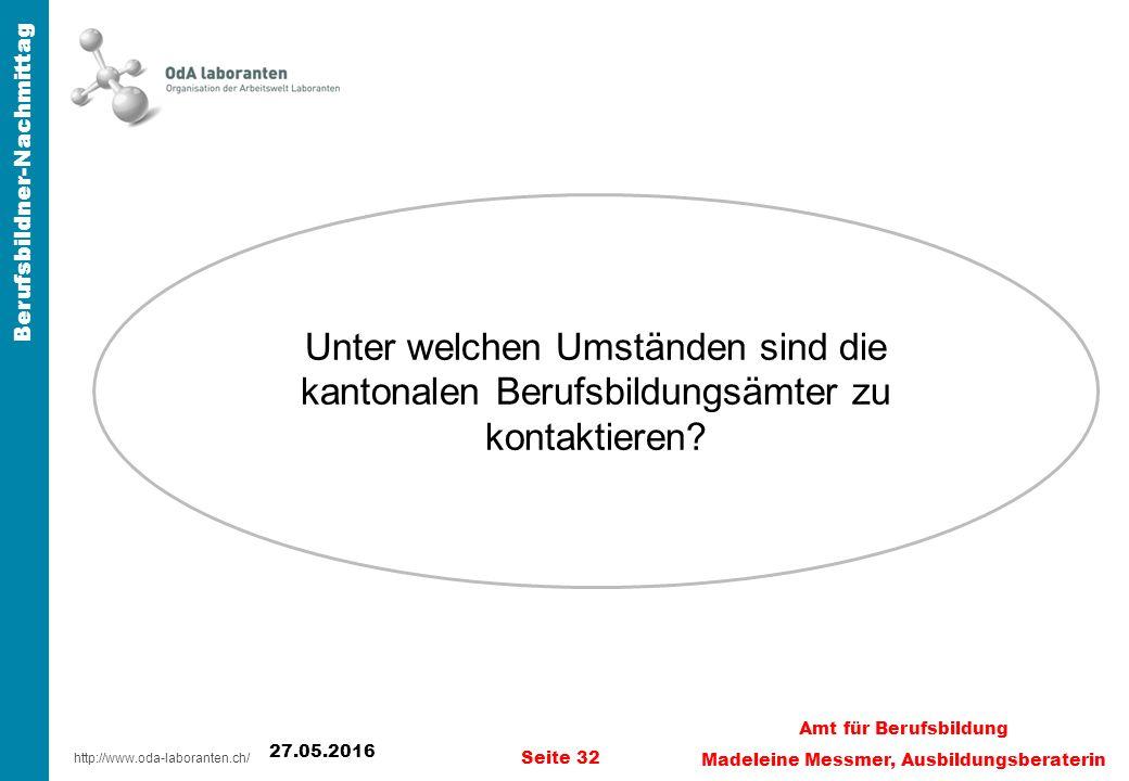 http://www.oda-laboranten.ch/ Berufsbildner-Nachmittag 27.05.2016 Seite 32 Amt für Berufsbildung Madeleine Messmer, Ausbildungsberaterin Unter welchen Umständen sind die kantonalen Berufsbildungsämter zu kontaktieren
