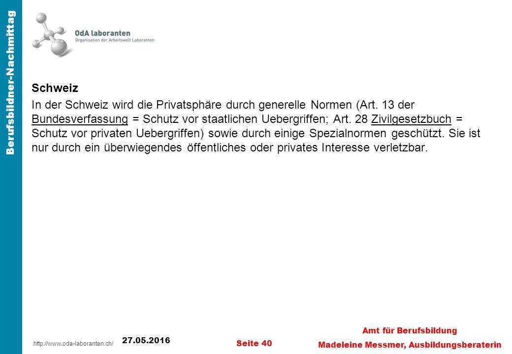 http://www.oda-laboranten.ch/ Berufsbildner-Nachmittag Schweiz In der Schweiz wird die Privatsphäre durch generelle Normen (Art.