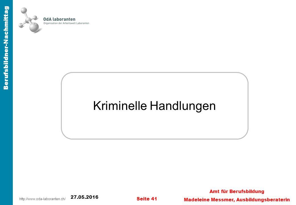 http://www.oda-laboranten.ch/ Berufsbildner-Nachmittag 27.05.2016 Seite 41 Amt für Berufsbildung Madeleine Messmer, Ausbildungsberaterin Kriminelle Handlungen