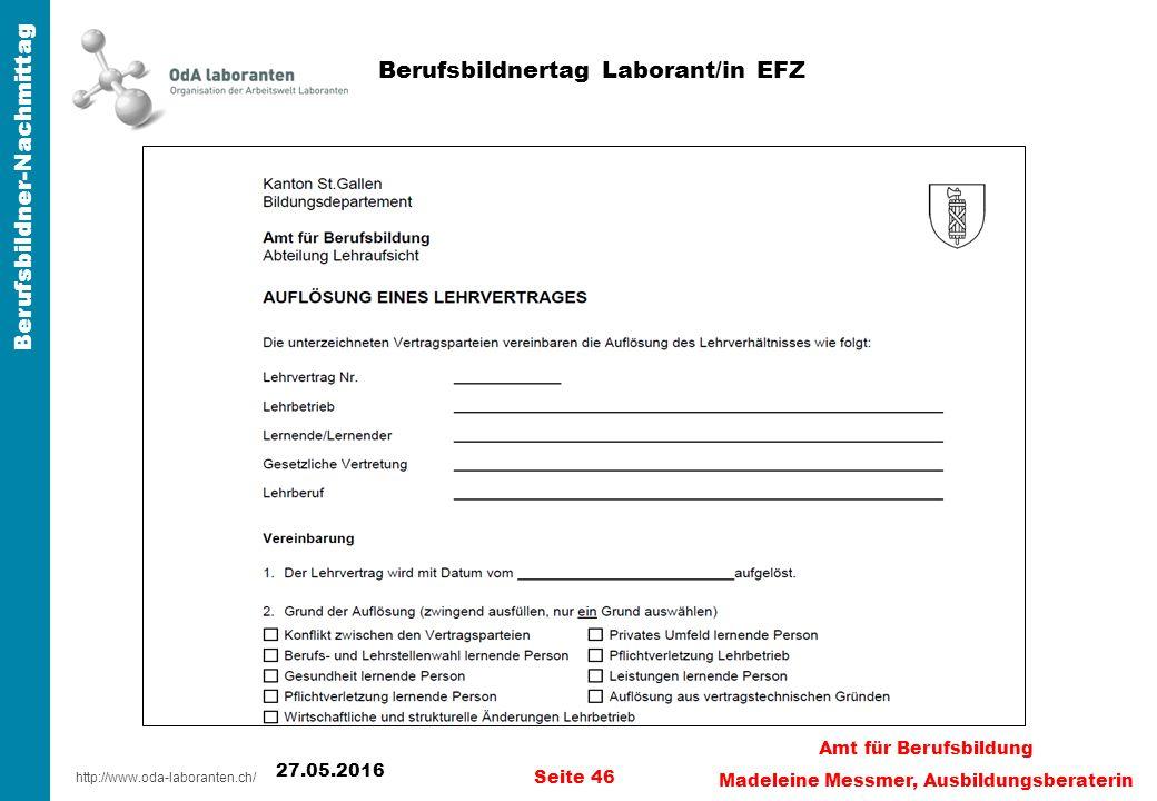 http://www.oda-laboranten.ch/ Berufsbildner-Nachmittag 27.05.2016 Seite 46 Amt für Berufsbildung Madeleine Messmer, Ausbildungsberaterin Berufsbildnertag Laborant/in EFZ