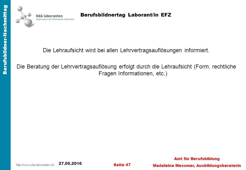 http://www.oda-laboranten.ch/ Berufsbildner-Nachmittag Die Lehraufsicht wird bei allen Lehrvertragsauflösungen informiert.
