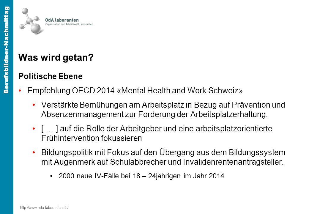 http://www.oda-laboranten.ch/ Berufsbildner-Nachmittag Was wird konkret getan (Forts.) Bundesebene: Berichtsentwurf «Psychische Gesundheit in der Schweiz (Projektteam: BAG + GDK + GFCH 2014) Umsetzungsplan zu skizzierten Massnahmen: 2016 Kantonale Ebene: (1 Beispiel) Zug: «Psyche krank.
