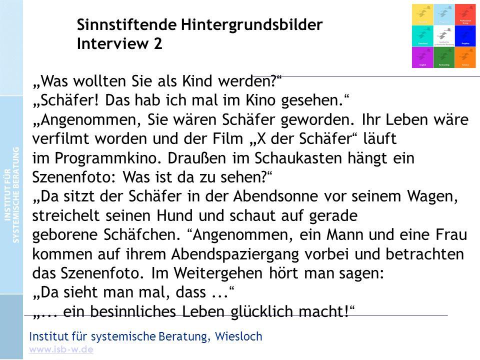 """Institut für systemische Beratung, Wiesloch www.isb-w.de Sinnstiftende Hintergrundsbilder Interview 2 """"Was wollten Sie als Kind werden? """" """"Schäfer! Da"""