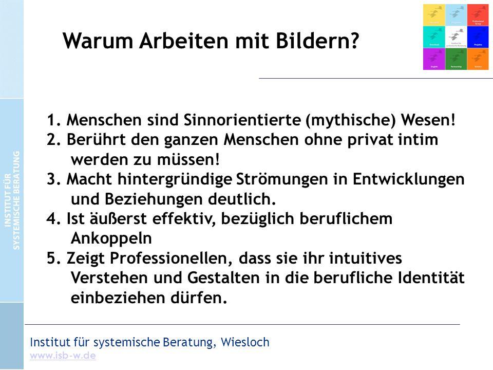 Institut für systemische Beratung, Wiesloch www.isb-w.de 1. Menschen sind Sinnorientierte (mythische) Wesen! 2. Berührt den ganzen Menschen ohne priva