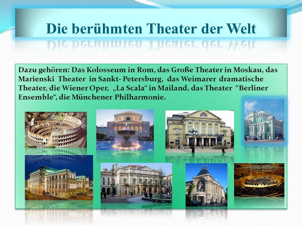 """Dazu gehören: Das Kolosseum in Rom, das Große Theater in Moskau, das Marienski Theater in Sankt- Petersburg, das Weimarer dramatische Theater, die Wiener Oper, """"La Scala in Mailand, das Theater Berliner Ensemble , die Münchener Philharmonie."""
