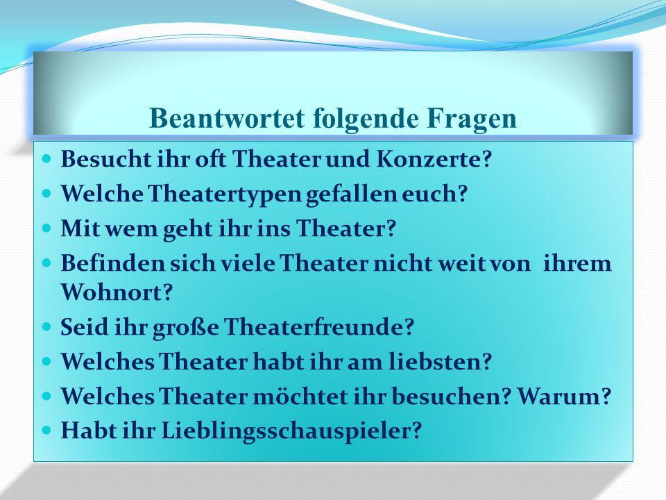 Beantwortet folgende Fragen Besucht ihr oft Theater und Konzerte.