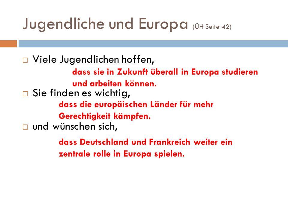 Jugendliche und Europa (ÜH Seite 42)  Viele Jugendlichen hoffen,  Sie finden es wichtig,  und wünschen sich, dass Deutschland und Frankreich weiter ein zentrale rolle in Europa spielen.
