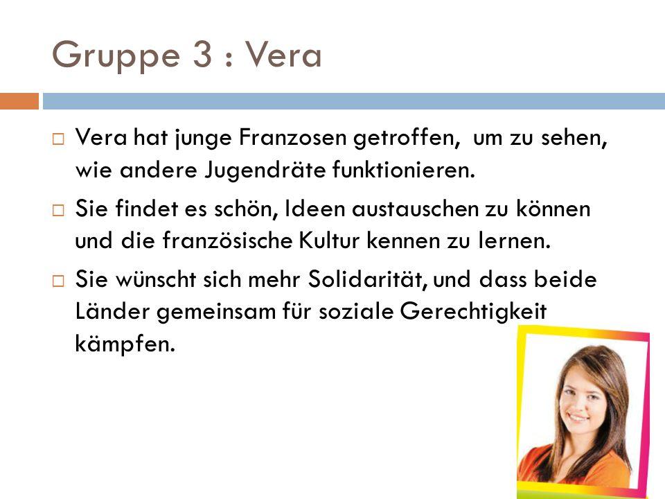 Gruppe 3 : Vera  Vera hat junge Franzosen getroffen, um zu sehen, wie andere Jugendräte funktionieren.