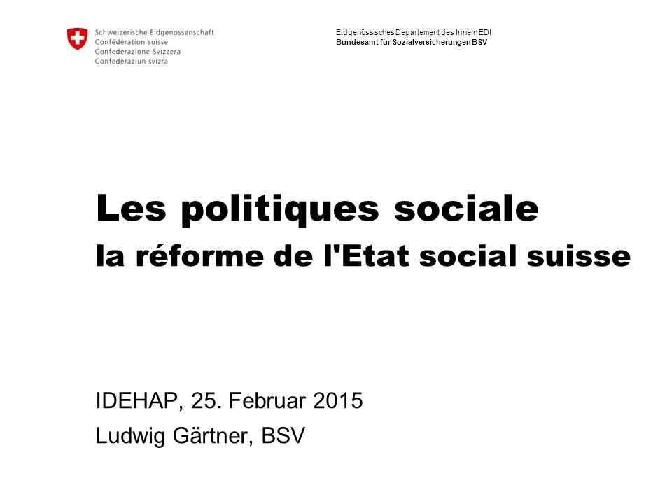Eidgenössisches Departement des Innern EDI Bundesamt für Sozialversicherungen BSV Les politiques sociale la réforme de l Etat social suisse IDEHAP, 25.